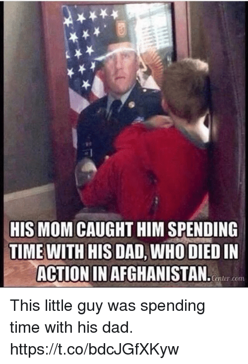 Dad, Memes, and Afghanistan: 2  HIS MOM CAUGHT HIM SPENDING  TIME WITH HIS DAD, WHO DIED IN  ACTION IN AFGHANISTAN.  Center.com This little guy was spending time with his dad. https://t.co/bdcJGfXKyw