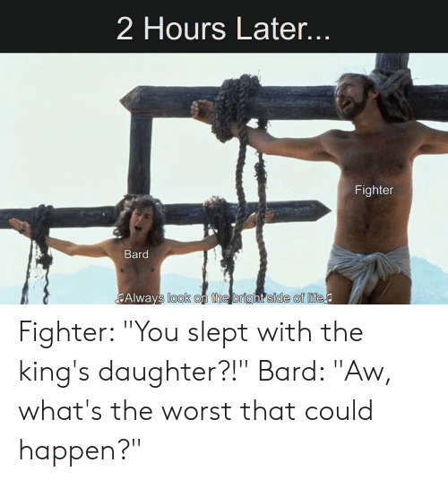 2 Hours Later Fighter Bard Always Look on the Bright Side of