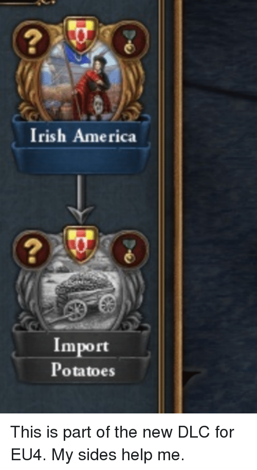 2 irish america import potatoes this is part of the new dlc for eu4