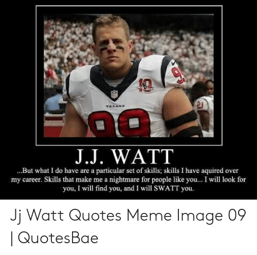 2 JJ WATT but What I Do Have Are a Particular Set of Skills ...