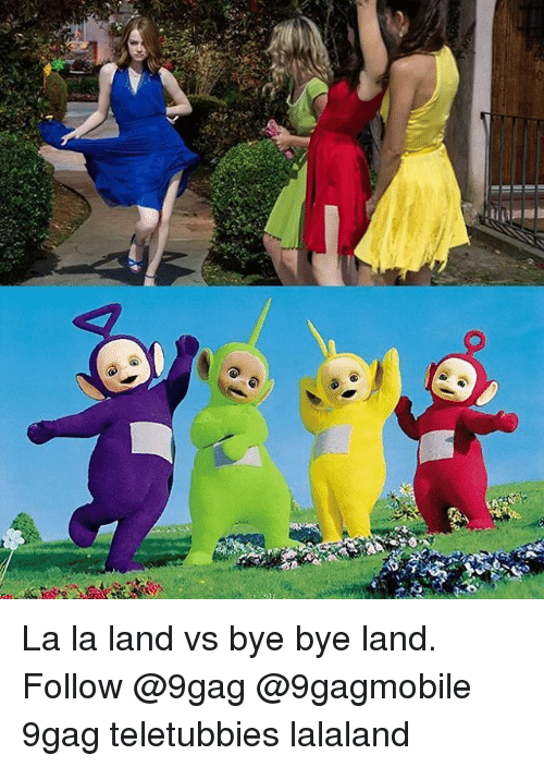 Memes, 🤖, and La La: +2 La la land vs bye bye land. Follow @9gag @9gagmobile 9gag teletubbies lalaland
