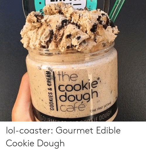 Lol, Tumblr, and Blog: 2  lthe  cookie  | dough  uG lol-coaster:  Gourmet Edible Cookie Dough