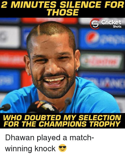 Memes, Cricket, and Match: 2 MINUTES SILENCE FOR  THOSE  Cricket  Shots  WHO DOUBTED MY SELECTION  FOR THE CHAMPIONS TROPHY Dhawan played a match-winning knock 😎