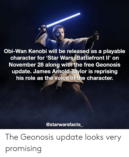 Memes, Obi-Wan Kenobi, and Star Wars: 2  Obi-Wan Kenobi will be released as a playable  character for 'Star Wars- Battlefront ll' on  November 28 along with the free Geonosis  update. James Arnold Taylor is reprising  his role as the voice of the character.  @starwarsfacts The Geonosis update looks very promising