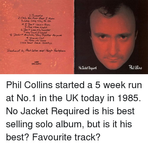 Memes, Take Me Home, and Moe.: 2 OnL You knrw And I know  4 I Dant Kanna know  5, One Moe Night  8 Doint  to Take Me Home  IINe Sarel Holub  2292-51699-2 Phil Collins started a 5 week run at No.1 in the UK today in 1985. No Jacket Required is his best selling solo album, but is it his best? Favourite track?