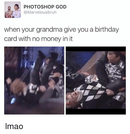 2 Photoshop God When Your Grandma Give You A Birthday Card With No