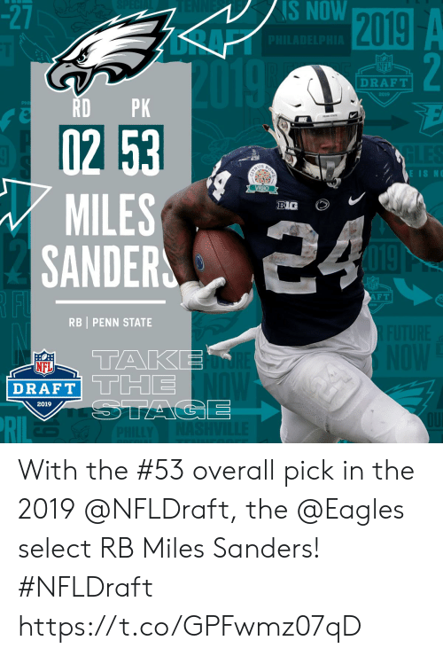 Philadelphia Eagles, Memes, and Nfl: -2  S  NOW  NFL  DRAFT  2019  RDPK  02 53  MILES  SANDER  BIG  AFT  RBI PENN STATE  TAKE  NFL  DRAFT| L Limi  2019 With the #53 overall pick in the 2019 @NFLDraft, the @Eagles select RB Miles Sanders! #NFLDraft https://t.co/GPFwmz07qD