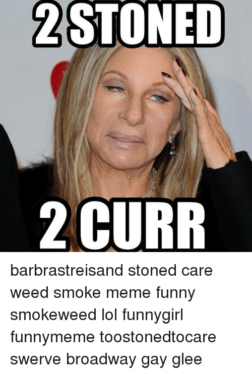 2 stoned 2 curr barbrastreisand stoned care weed smoke meme 1273273 ✅ 25 best memes about smoking memes smoking memes