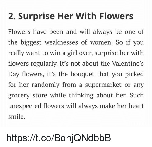 2 surprise her with flowers flowers have been and will always be one of the biggest weaknesses of women so if you really want to win a girl over surprise