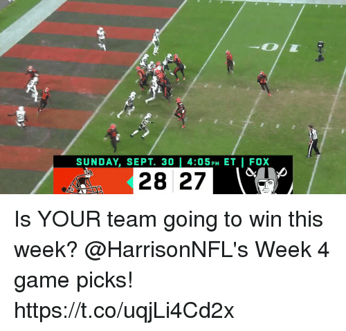 Memes, Game, and Sept: 2.  SUY , SEPT. 30 4:05PM ET FOX  NDA  28 27 Is YOUR team going to win this week?  @HarrisonNFL's Week 4 game picks! https://t.co/uqjLi4Cd2x