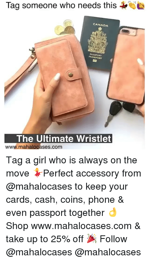 Memes, Phone, and Canada: 2  Tad someone who needs this  CANADA  PASSPORT  PASSEPORT  The Ultimate Wristlet  www.mahalocases.com Tag a girl who is always on the move 💃Perfect accessory from @mahalocases to keep your cards, cash, coins, phone & even passport together 👌 Shop www.mahalocases.com & take up to 25% off 🎉 Follow @mahalocases @mahalocases