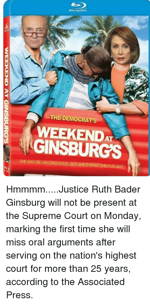 Supreme, Supreme Court, and Justice: 2  THE DEMOGRATS  WEEKENDA  GINSBURG'S  SHE MAY BE UNCONSCIOUS..BUT SHES WHAT THEYVE GOT