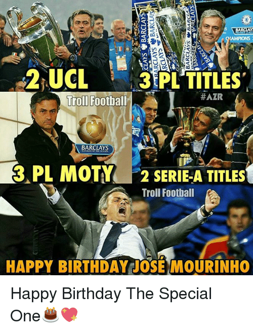 Memes, Barclays, and José Mourinho: 2 UCL  3 PL TITLES  HAZR  Troll Football  BARCLAYS  3 PL MOTYR 2 SERIE A TITLES  Troll Football  HAPPY BIRTHDAY JOSE MOURINHO Happy Birthday The Special One🎂💖