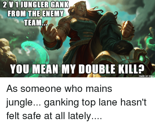2 V1 JUNGLER GANK FROM THE ENEMY TEAM YOU MEAN MY DOUBLE