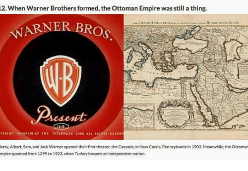 2 When Warner Brothers Formed The Ottoman Empire Was Still A Thing