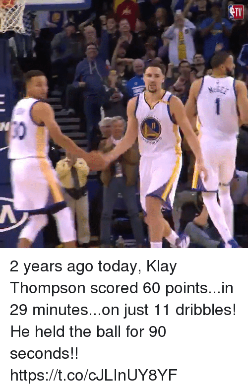 Klay Thompson, Memes, and Today: 2 years ago today, Klay Thompson scored 60 points...in 29 minutes...on just 11 dribbles! He held the ball for 90 seconds!!   https://t.co/cJLInUY8YF