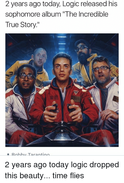 """Logic, Memes, and True: 2 years ago today, Logic released his  sophomore album """"The Incredible  True Story.""""  e Robhy Tarantindo 2 years ago today logic dropped this beauty... time flies"""