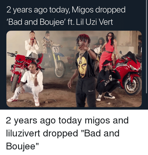 "Bad, Memes, and Migos: 2 years ago today, Migos dropped  'Bad and Boujee' ft. Lil Uzi Veirt 2 years ago today migos and liluzivert dropped ""Bad and Boujee"""