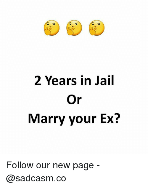 Jail, Memes, and 🤖: 2 Years in Jail  Or  Marry your Ex? Follow our new page - @sadcasm.co