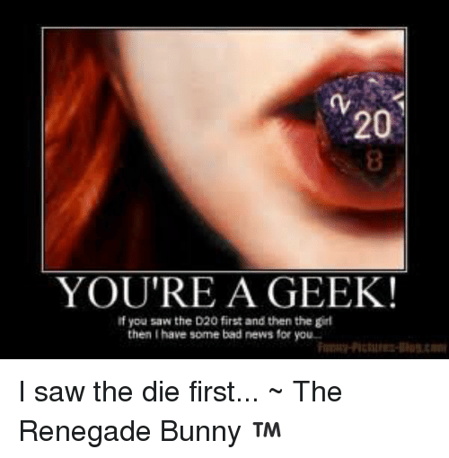 20 8 YOU'RE a GEEK! If You Saw the D20 First and Then the ...