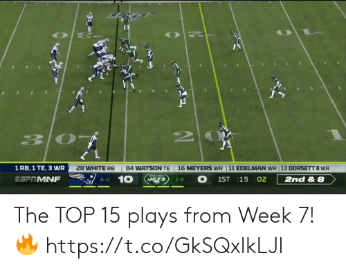 Memes, Jets, and White: 20    84 WATSON TE  16 MEYERS WR 11 EDELMAN WR 13 DORSETT II WR  1 RB, 1 TE, 3 WR  28 WHITE RB  10  O  JETS  ESFTMNF  2nd & 8  1ST 15 02  6-0  1-4 The TOP 15 plays from Week 7! 🔥 https://t.co/GkSQxlkLJl