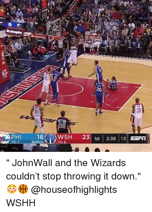 """Memes, Wshh, and Wizards: 20  PHI  18WSH 23 1st 2:36 13 E  BONUS """" JohnWall and the Wizards couldn't stop throwing it down."""" 😳🏀 @houseofhighlights WSHH"""