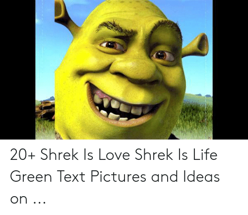 20 Shrek Is Love Shrek Is Life Green Text Pictures And Ideas On Life Meme On Me Me