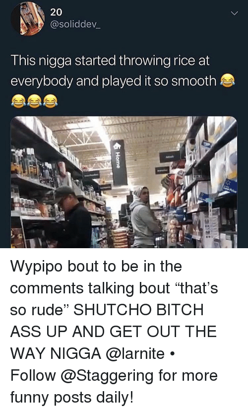 """Ass, Bitch, and Funny: 20  @soliddev_  This nigga started throwing rice at  everybody and played it so smooth Wypipo bout to be in the comments talking bout """"that's so rude"""" SHUTCHO BITCH ASS UP AND GET OUT THE WAY NIGGA @larnite • ➫➫➫ Follow @Staggering for more funny posts daily!"""