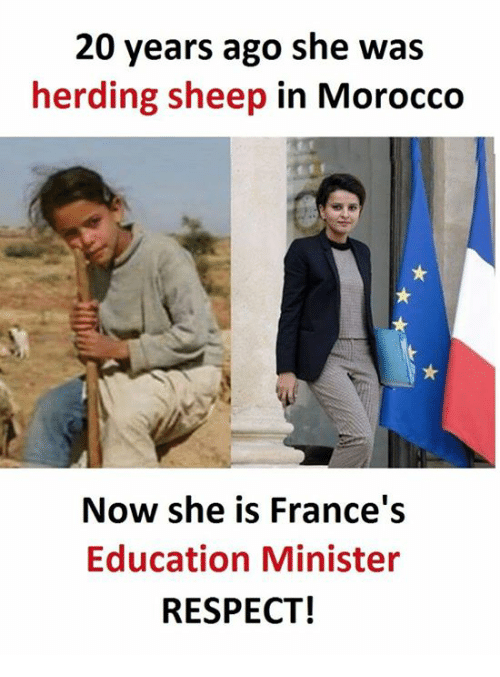 Respect, Morocco, and Sheep: 20 years ago she was  herding sheep in Morocco  Now she is France's  Education Minister  RESPECT!