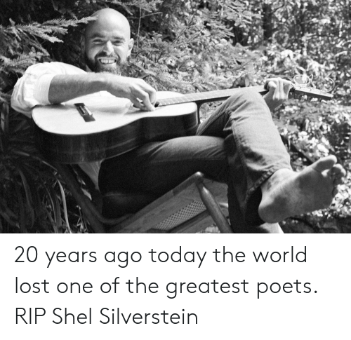 Lost, Today, and World: 20 years ago today the world lost one of the greatest poets. RIP Shel Silverstein
