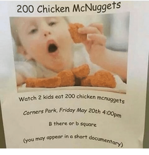 Memes, 2 Kids, and 🤖: 200 Chicken McNuggets watch 2 kids eat 200 chicken mcnuggets Corners Park, Friday May 20th 4:oopm B there or b square.