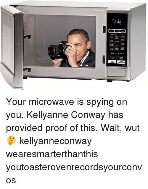 200 your microwave is spying on you kellyanne conway has 16163272 200 your microwave is spying on you kellyanne conway has provided
