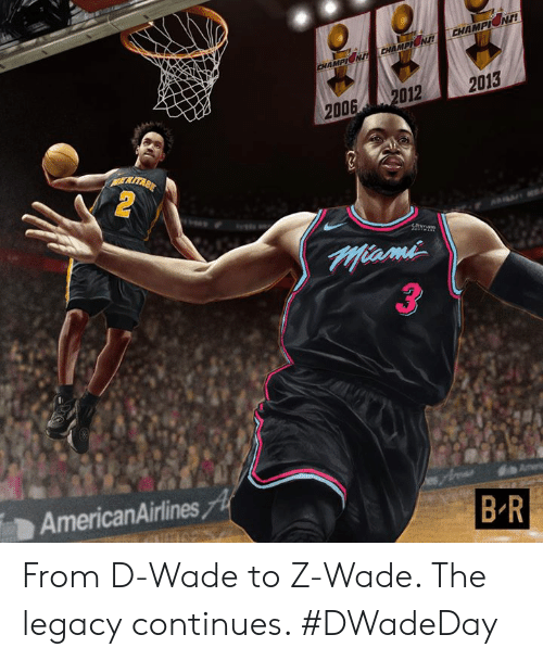 Legacy, D Wade, and Continues: 2006 2012 2013  2  3  AmericanAirlines From D-Wade to Z-Wade. The legacy continues.   #DWadeDay