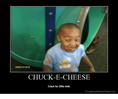 2008 01 0105 46 chuck e cheese crack for little kids funny demotivational posters com 4538104 200801010546 chuck e cheese crack for little kids funny