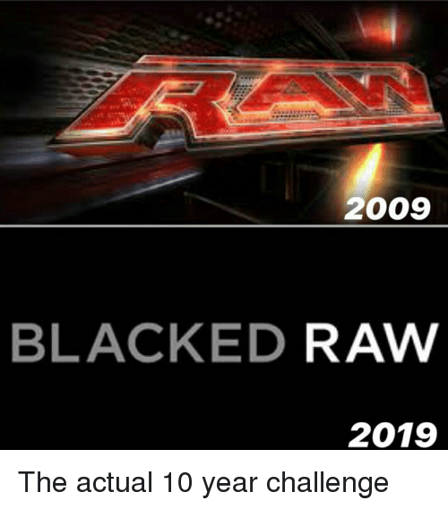 2009 BLACKED RAW 2019 | Reddit Meme on ME ME