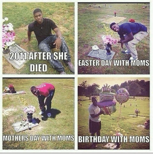 2011 after she easter day with moms died mothers day 6358725 ✅ 25 best memes about mother's day mother's day memes