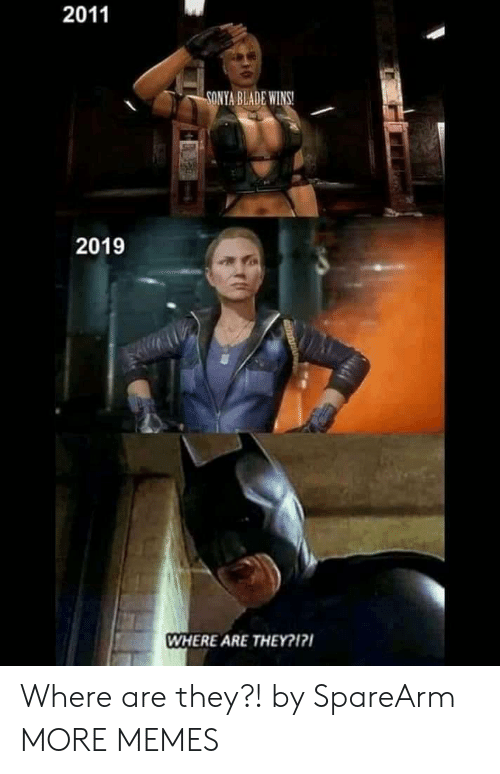 Blade, Dank, and Memes: 2011  SONYA BLADE WIN  2019  WHERE ARE THEY?17 Where are they?! by SpareArm MORE MEMES