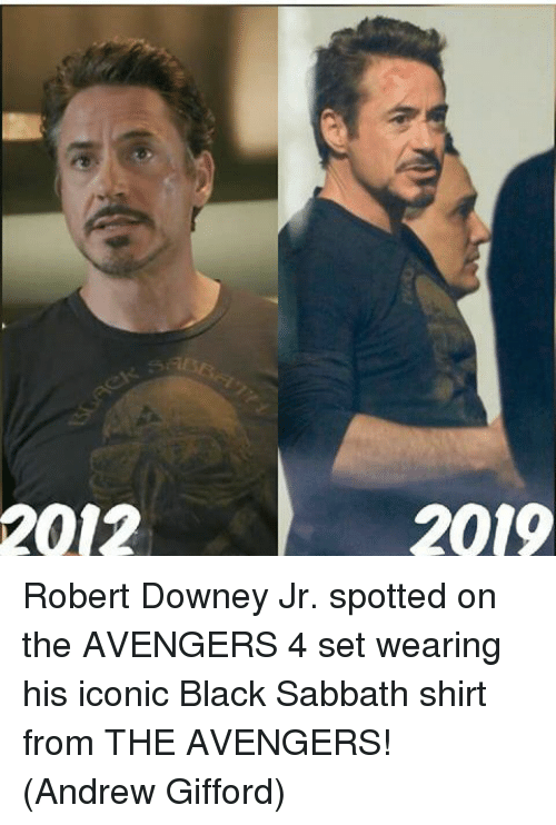 Memes, Robert Downey Jr., and Avengers: 2012  2019 Robert Downey Jr. spotted on the AVENGERS 4 set wearing his iconic Black Sabbath shirt from THE AVENGERS!  (Andrew Gifford)