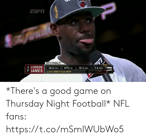Finals, Football, and Nba: 2012 FINALS  6 LEBRON  F JAMES  7.4 APG  10.2 RPG  47% FG  28.6 PPG  2012 NBA Finals MVP *There's a good game on Thursday Night Football*  NFL fans: https://t.co/mSmlWUbWo5