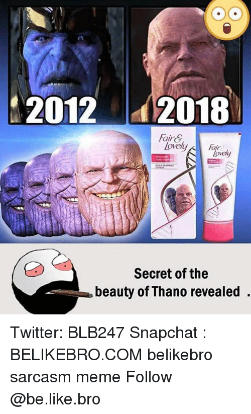 Be Like, Meme, and Memes: 20122018  FairS  ovelyFa  Secret of the  beauty of Thano revealed Twitter: BLB247 Snapchat : BELIKEBRO.COM belikebro sarcasm meme Follow @be.like.bro