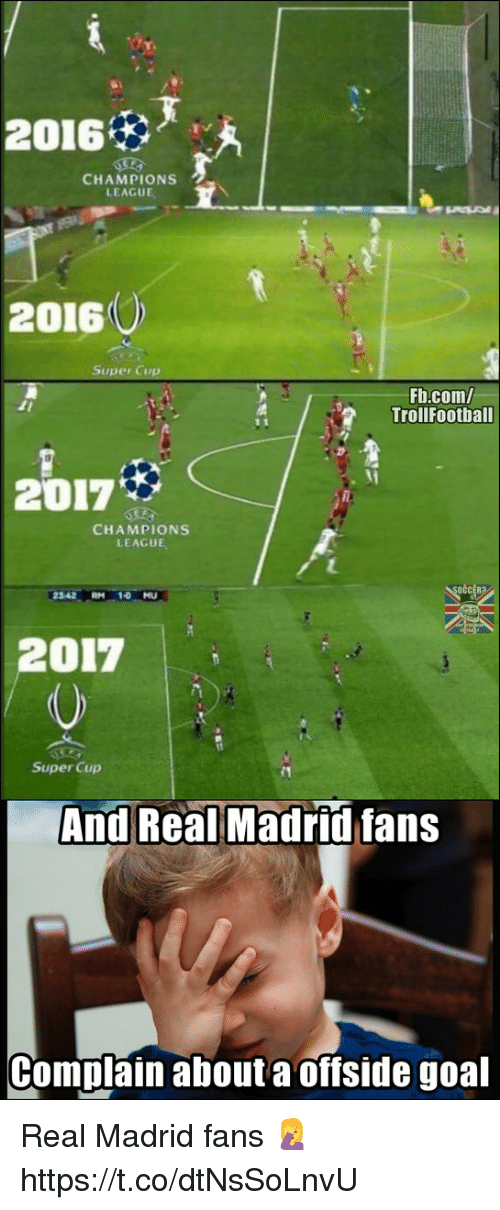 Memes, Real Madrid, and Champions League: 2016  CHAMPIONS  LEAGUE  20160  Fb.com/  TrollFoothall  2017  CHAMPIONS  LEAGUE  2342 RM 10 MU  2017  (0  Super Cup  And Real Madrid fans  Complain about a offside goal Real Madrid fans 🤦 https://t.co/dtNsSoLnvU