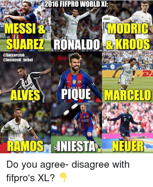 Soccer, Emirates, and Messi: 2016 FIFPRO WORLD KI  MODRIC  MESSI&  MODRIH  Emira  SUAREI RONALDO KROOS  asoccerclub  @Instatroll futbol  NFC  MESA PIQUE  MARCELO  QATAR  Emir  RAMOS SHNIESTA NEUERN Do you agree- disagree with fifpro's XL? 👇