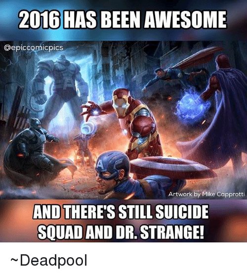 Squad, Suicide Squad, and Deadpool: 2016 HAS BEEN AWESOME  @epiccomicpics  Artwork by Mike Capprot  AND THERE'S STILL SUICIDE  SQUAD AND DR.STRANGE! ~Deadpool