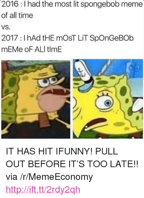 """Ali, Lit, and Meme: 2016: I had the most lit spongebob meme  of all time  VS.  2017 : I hAd tHE mOsT LİT SpOnGeBOb  mEMe oF ALI tlmE <p>IT HAS HIT IFUNNY! PULL OUT BEFORE IT'S TOO LATE!! via /r/MemeEconomy <a href=""""http://ift.tt/2rdy2qh"""">http://ift.tt/2rdy2qh</a></p>"""
