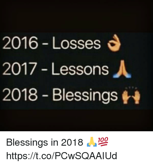Memes, Blessings, and 🤖: 2016 Losses  2017 - Lessons  2018 Blessings Blessings in 2018 🙏💯 https://t.co/PCwSQAAIUd