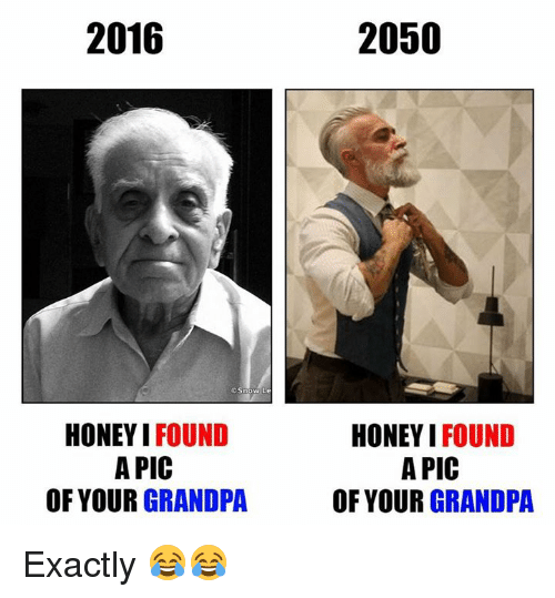 2016 snow le honey i found a pic of your 6179817 ✅ 25 best memes about grandpa grandpa memes,Grandpa Memes