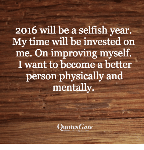 2016 Will Be A Selfish Year My Time Will Be Invested On Me On