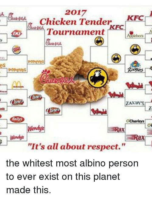 "Memes, 🤖, and Albino: 2017  Chicken Tender  KFC  Tournament  L  ZARBYS  ""It's all about respect."" the whitest most albino person to ever exist on this planet made this."