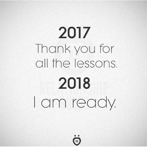 Thank You, All The, and All: 2017  Thank you for  all the lessons  2018  I am ready