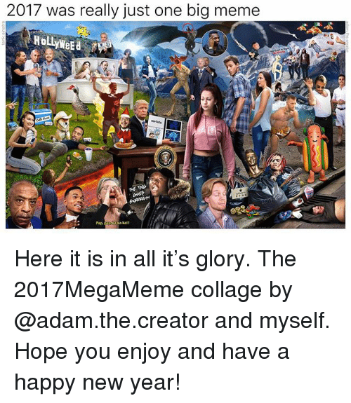 Funny, Meme, and New Year's: 2017 was really just one big meme  THE TING  GOES  Pap  kaka! Here it is in all it's glory. The 2017MegaMeme collage by @adam.the.creator and myself. Hope you enjoy and have a happy new year!